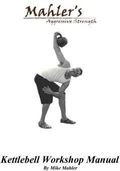 Mike Mahler - Mahlers Aggressive Strength Kettlebell Workshop Manual